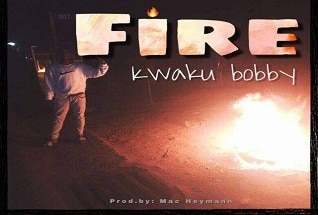 Kwaku Bobby - Fire (Produced By Mac heymann)