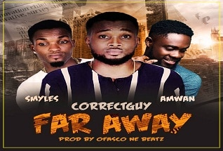 CorrectGuy X Amwan X Smyles - Far Away (Produced By Ofasco Ne Beatz)