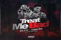 KB JAY FT NANA BEE - TREAT ME BAD (PROD. BY NANA BEE)