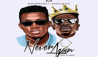 Kofi Kinaata Ft. Shatta Wale – Never Again (Prod. By Kin Dee)