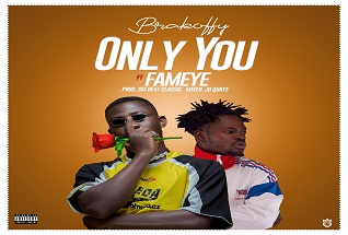 Brakoffy - Only You Ft Fameye (Prod by Skibeat Classic. MM by JoQuaye)